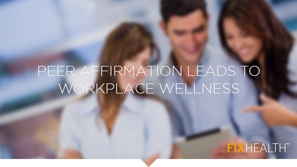 Peer affirmation leads to workplace wellness