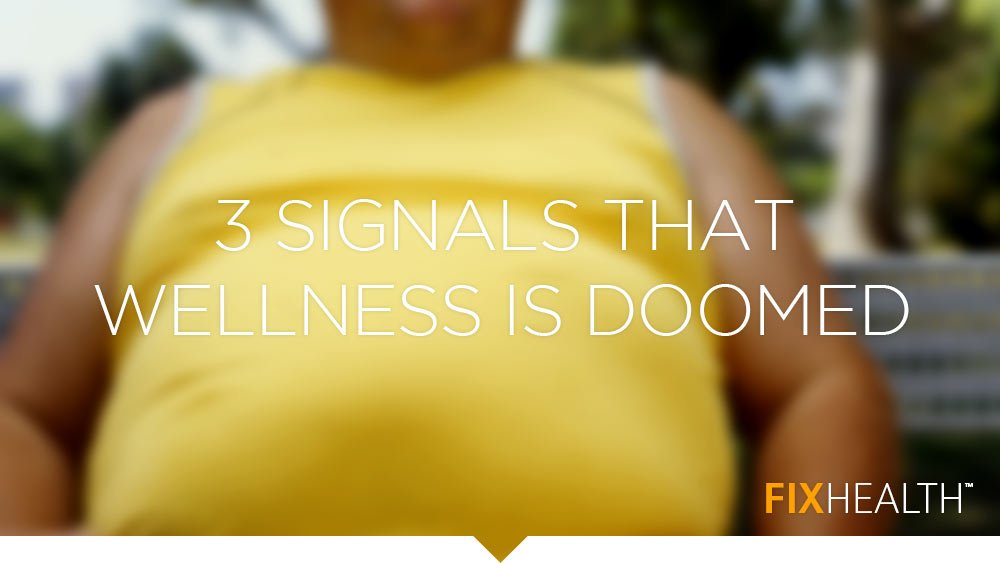 3 signals that wellness is doomed